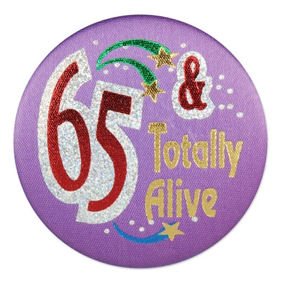 65 and Totally Alive Satin Button