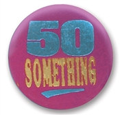 50 Something Satin Button
